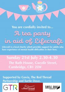 A Tea Party in aid of Lifecraft. Sunday 21st July 2.30pm til 4.30pm at the Bath House Gwydir Street, Cambridge